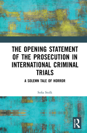 S. Stolk. The Opening Statement of the Prosecution in International Criminal Trials. A Solemn Tale of Horror