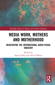 S. Liddy, A. O'Brien (ed.). Media Work, Mothers and Motherhood. Negotiating the International Audio-Visual Industry