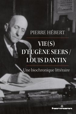 P. Hébert, Vie(s) d'Eugène Seers / Louis Dantin. Une biochronique littéraire