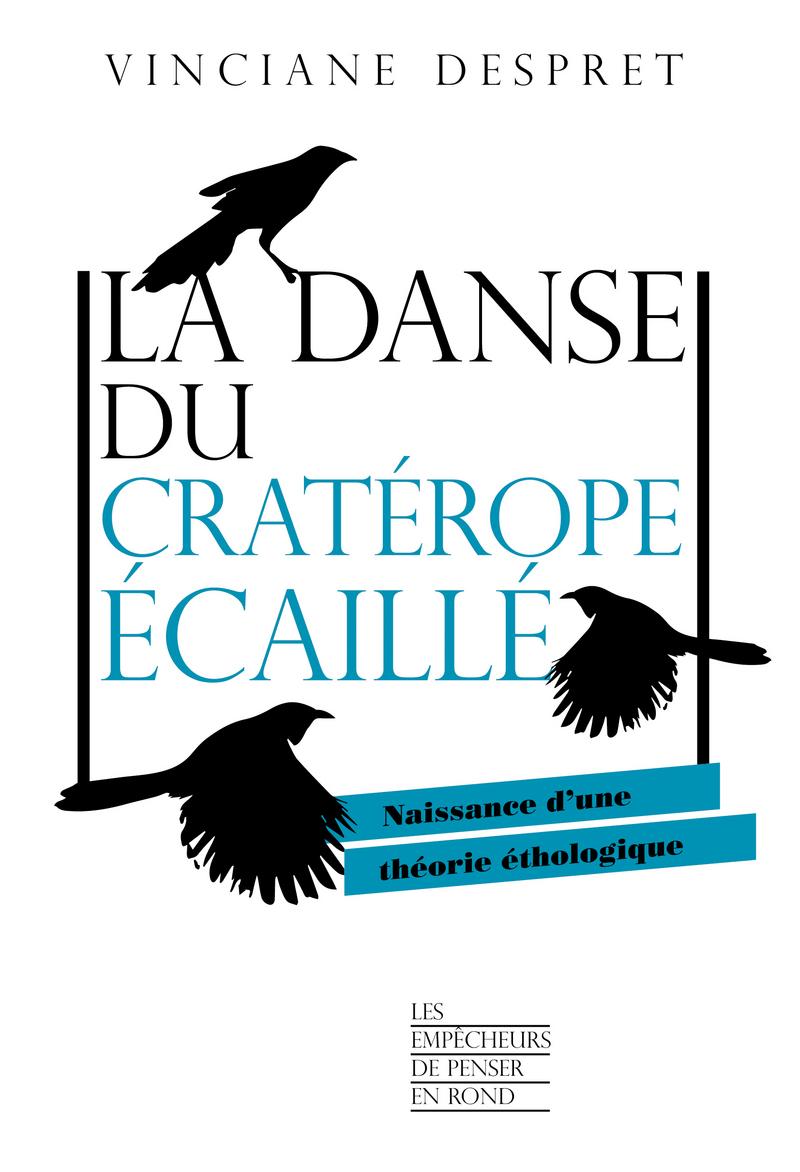 V. Despret, La danse du cratérope écaillé. Naissance d'une théorie éthologique