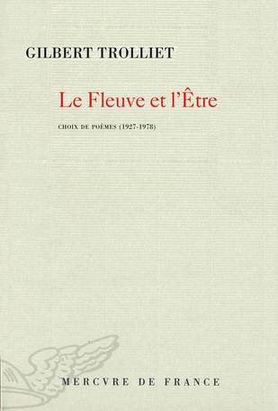 G. Trolliet, Le Fleuve et l'Être. Choix de poèmes (1927-1978) (prés. A. Borer)