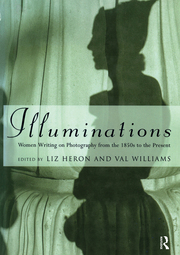 L. Heron, V. Williams (ed.). Illuminations. Women Writing on Photography from the 1850's to the Present