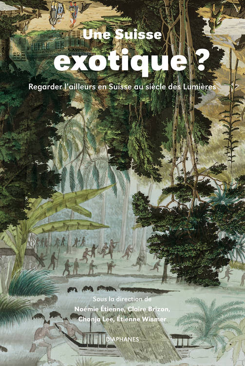 N. Étienne, C. Brizon, C. Lee et É. Wismer (dir.), Une Suisse exotique ? Regarder l'ailleurs en Suisse au siècle des Lumières