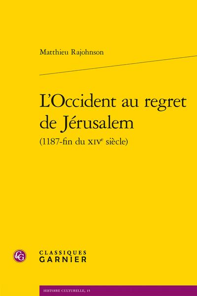 M. Rajohnson, L'Occident au regret de Jérusalem (1187-fin du XIVe siècle)