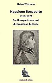 H. Wittmann, Napoleon Bonaparte 1769-1821. Der Bonapartismus und die Napoleon-Legende