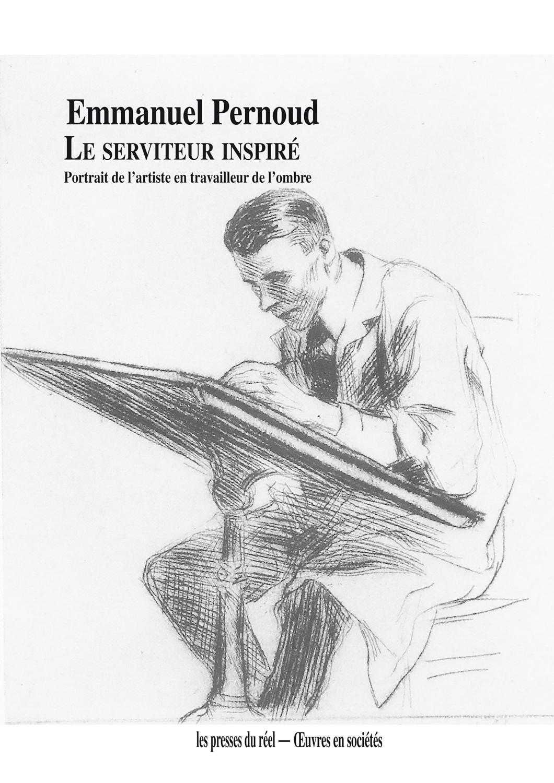 E. Pernoud, Le serviteur inspiré. Portrait de l'artiste en travailleur de l'ombre