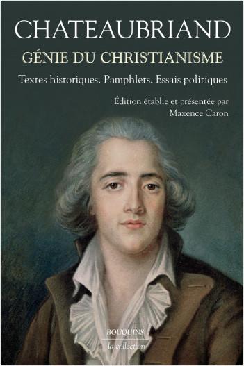 Chateaubriand, Génie du Christianisme. Textes historiques. Pamphlets. Essais politiques (éd. M. Caron)