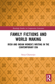 S. Chatterjee. Family Fictions and World Making. Irish and Indian Women's Writing in the Contemporary Era