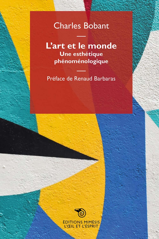 C. Bobant, L'art et le monde. Une esthétique phénoménologique