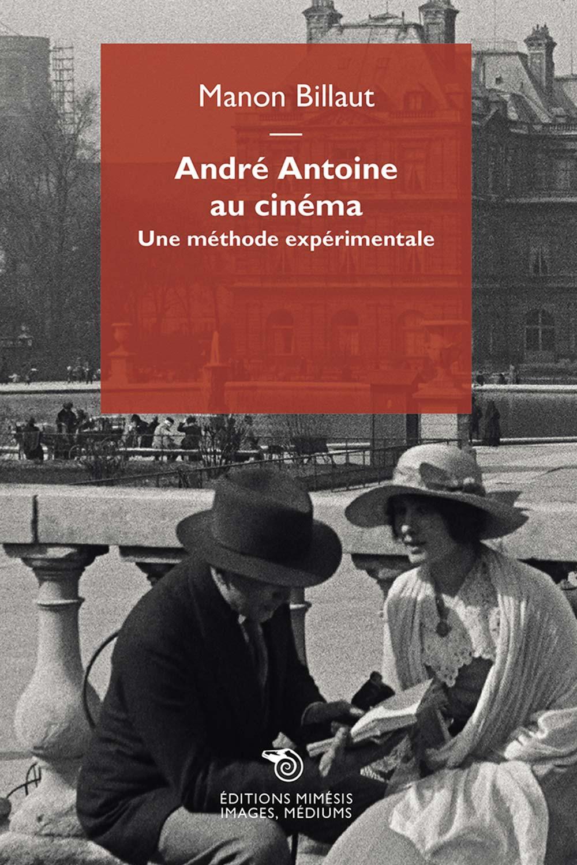M. Billaut, André Antoine au cinéma. Une méthode expérimentale