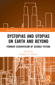 D. A. Vakoch (ed.). Dystopias and Utopias on Earth and Beyond. Feminist Ecocriticism of Science Fiction