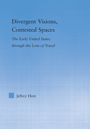 J Hotz. Divergent Visions, Contested Spaces. The Early United States through Lens of Travel
