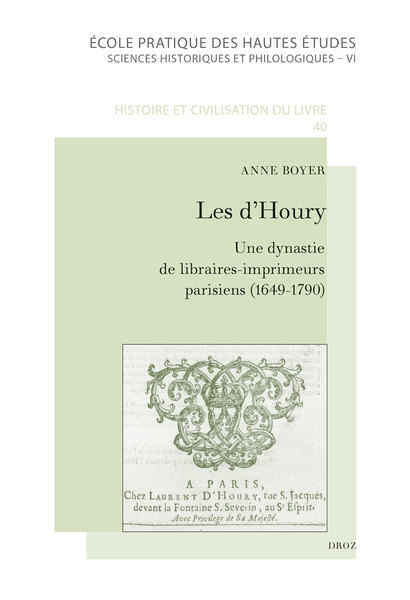 A. Boyer, Les d'Houry. Une dynastie de libraires-imprimeurs parisiens, éditeurs de l'Almanach royal et d'ouvrages médicaux (1649-1790)