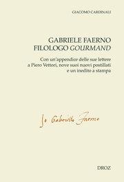 G. Cardinali, Gabriele Faerno filologo gourmand. Con un'appendice delle sue lettere a Piero Vettori, nove suoi nuovi postillati e un inedito a stampa