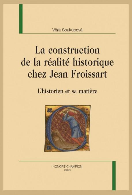 V. Soukupová, La construction de la réalité historique chez Jean Froissart. L'historien et sa matière.