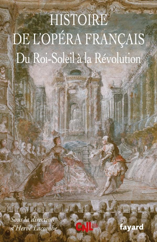 H. Lacombe (dir), Histoire de l'opéra français, t. 1 : du Roi Soleil à la Révolution