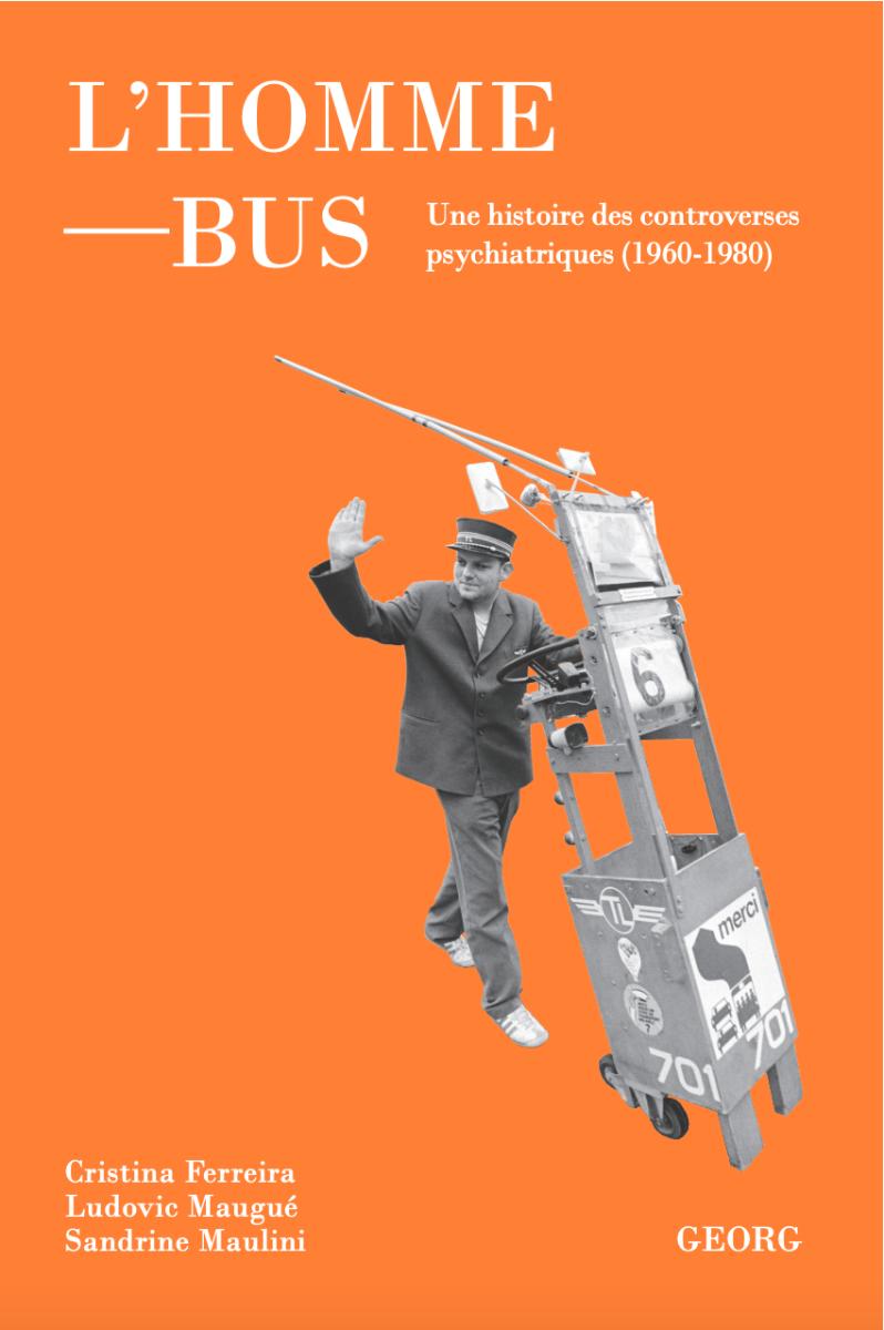C. Ferreira, L. Maugué, S. Maulini, L'homme-bus. Une histoire des controverses psychiatiques (1960-1980)
