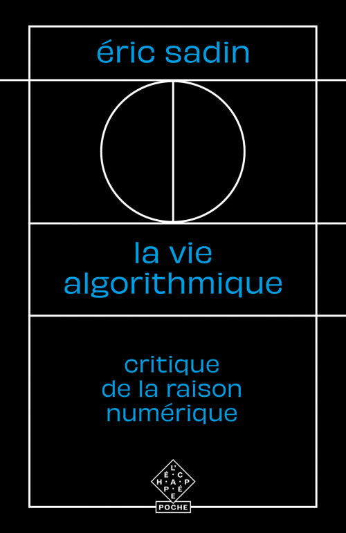 É. Sadin. La Vie algorithmique. Critique de la raison numérique