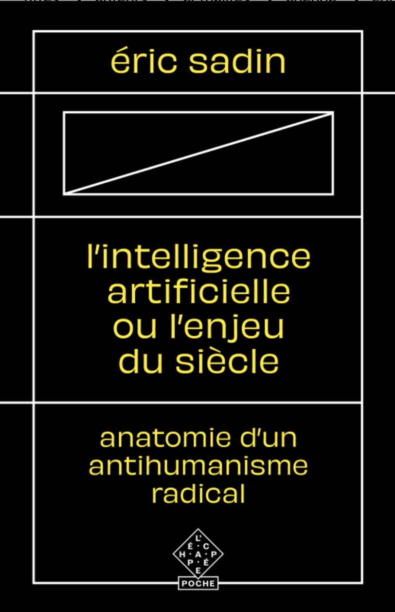 É. Sadin.L'Intelligence artificielle ou l'Enjeu du siècle. Anatomie d'un antihumanisme radical