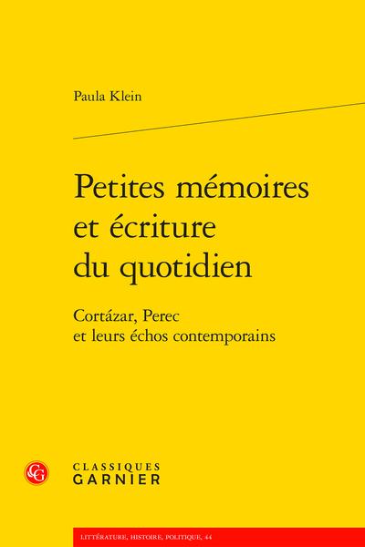 P. Klein, Petites mémoires et écriture du quotidien. Cortázar, Perec et leurs échos contemporains