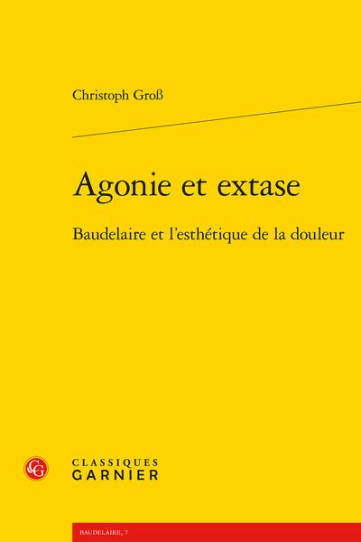 Ch. Groß, Agonie et extase. Baudelaire et l'esthétique de la douleur
