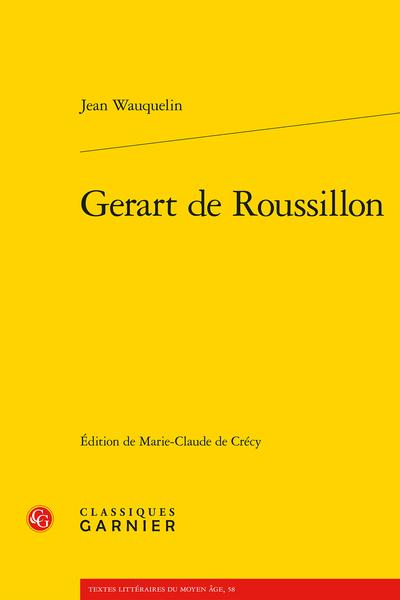 J. Wauquelin, Gerart de Roussillon(éd. M.-C. de Crécy)