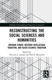 C. L. Joseph, P. C. Mocombe. Reconstructing the Social Sciences and Humanities. Anténor Firmin, Western Intellectual Tradition, and Black Atlantic Tradition