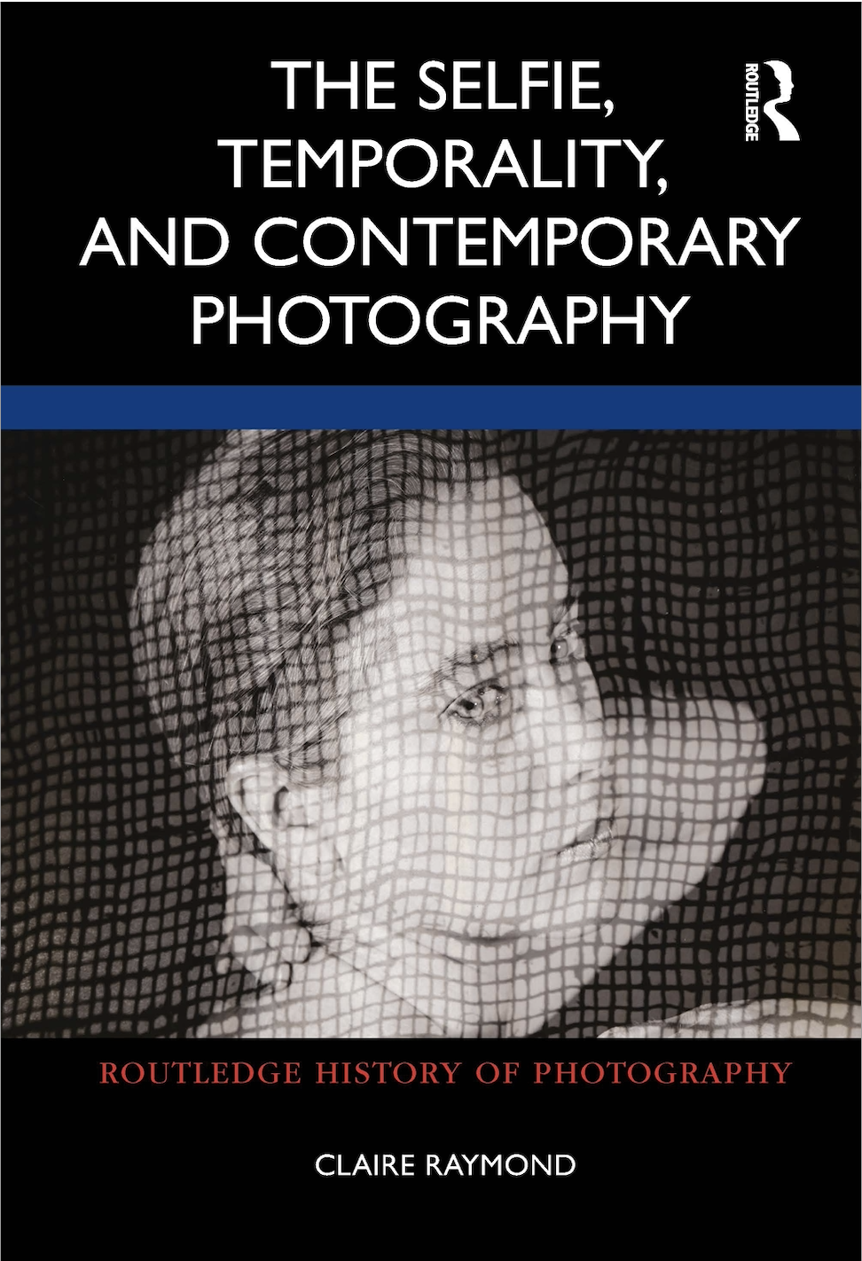 C. Raymond. The Selfie, Temporality, and Contemporary Photography
