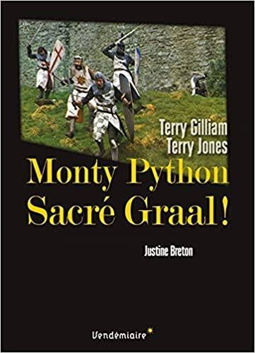 J. Breton, Monty Python : Sacré Graal ! - Terry Gilliam et Terry Jones!