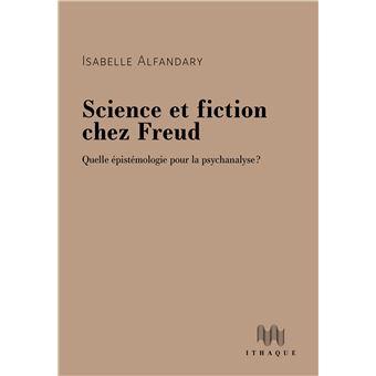 I. Alfandary, Science et fiction chez Freud. Quelle épistémologie pour la psychanalyse ?