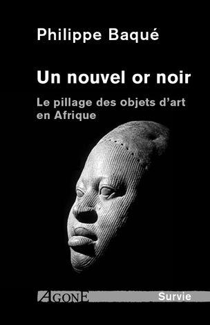 P. Baqué, Un nouvel or noir. Le pillage des objets d'art en Afrique