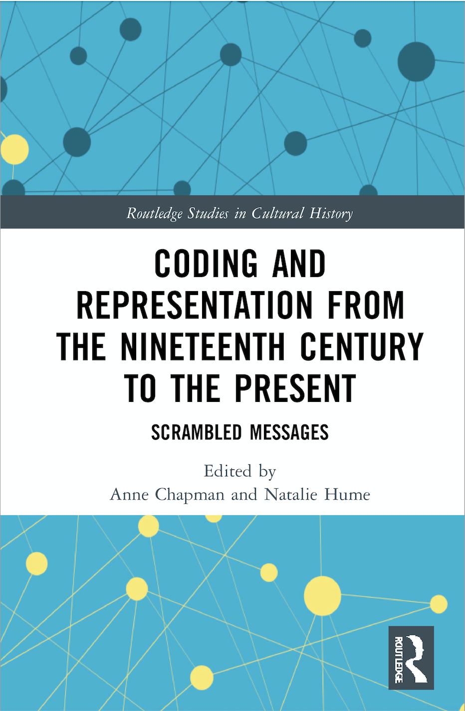 A. Chapman, N. Hume (ed.). Coding and Representation from the Nineteenth Century to the Present. Scrambled Messages