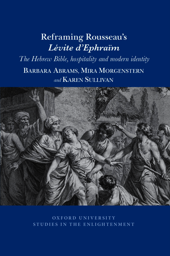 B. Abrams, M. Morgenstern, K. Sullivan, Reframing Rousseau's Lévite d'Ephraïm: The Hebrew Bible, Hospitality, and Modern Identity