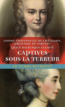 Captives sous la Terreur. Souvenirs de la princesse de Tarente 1789-1792 suivi de Mémoires de Madame Elliott sur la Révolution française (éd. S. Fillipetti)