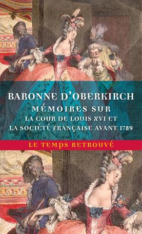 Baronne d'Oberkirch,Mémoires sur la cour de Louis XVI et la société française avant 1789 (éd. S.Burkard)