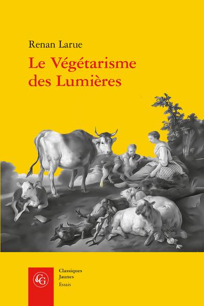 R. Larue, Le Végétarisme des Lumières. L'abstinence de viande dans la France du XVIIIe siècle