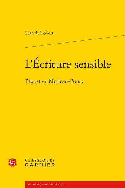 F. Robert, L'Écriture sensible. Proust et Merleau-Ponty