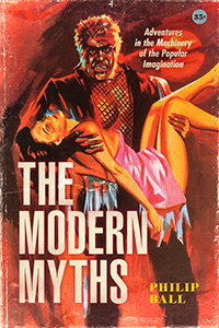 P. Ball, The Modern Myths. Adventures in the Machinery of the Popular Imagination