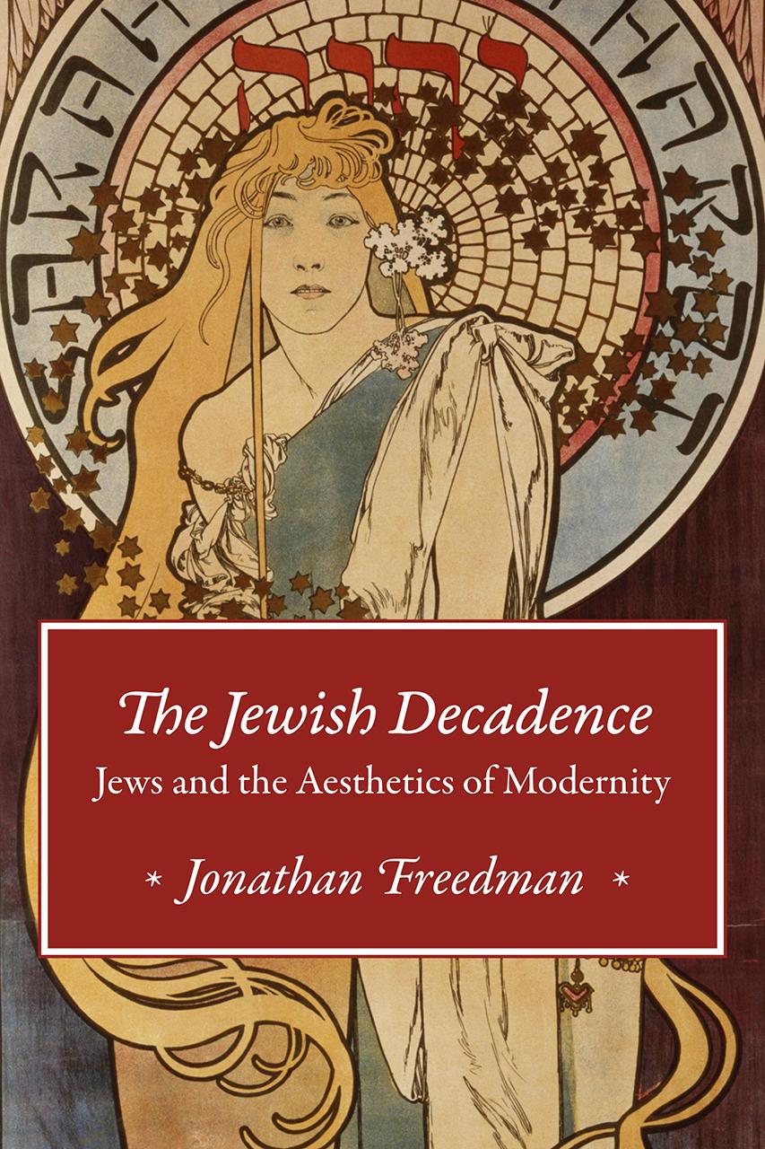J. Freedman, The Jewish Decadence. Jews and the Aesthetics of Modernity