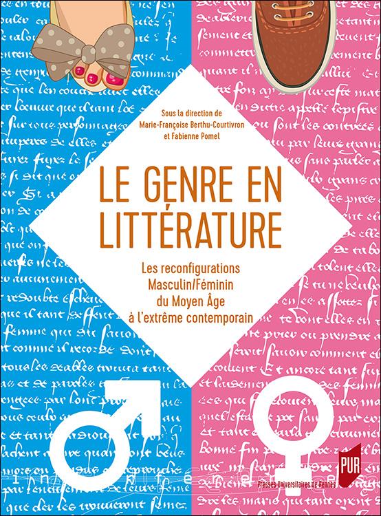 M.-F.Berthu-Courtivron et F. Pomel (dir.),Le genre en littérature.Les reconfigurations masculin/féminin du Moyen Âge à l'extrême contemporain