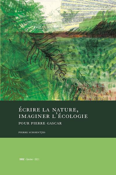 P. Schoentjes,Écrire la nature, imaginer l'écologie. Pour Pierre Gascar