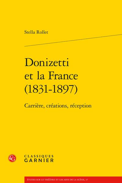 S. Rollet, Donizetti et la France (1831-1897). Carrière, créations, réception (préf. J.-C. Yon.)