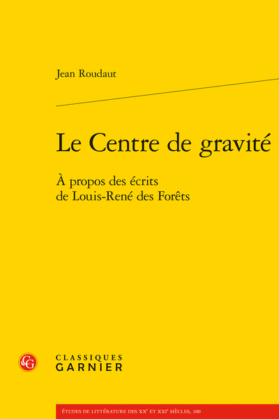 J. Roudaut, Le Centre de gravité. À propos des écrits de Louis-René des Forêts (coord. F. Roudaut)