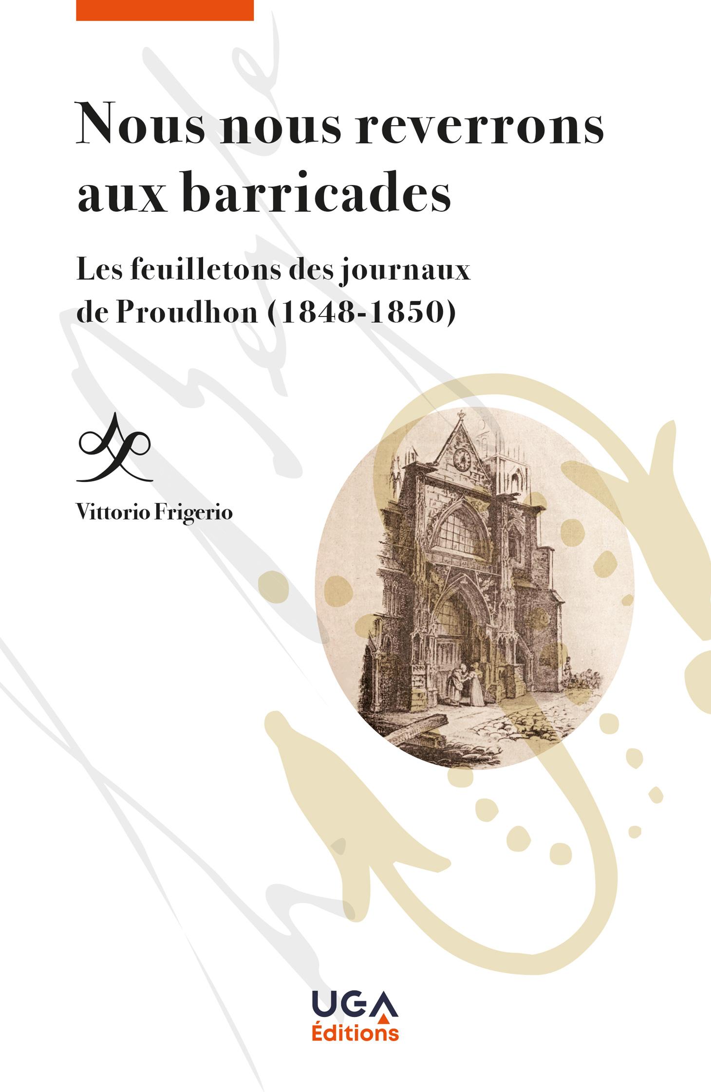 V. Frigerio, Nous nous reverrons aux barricades. Les feuilletons des journaux de Proudhon (1848-1850)