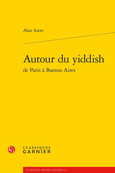 A. Astro, Autour du yiddish de Paris à Buenos Aires ((préf. H. Raczymow, resp. éd. C. Coquio)