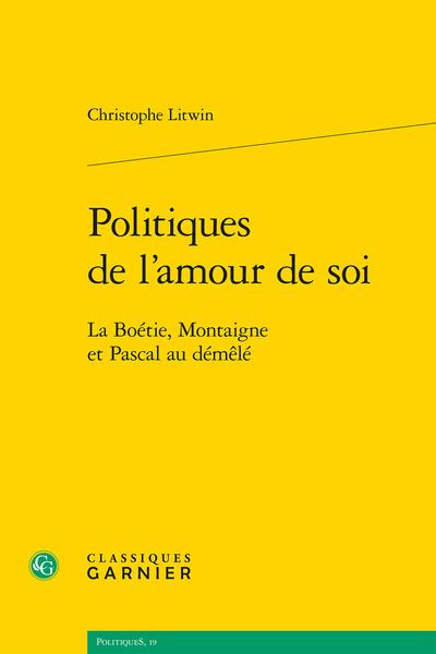 C. Litwin, Politiques de l'amour de soi. La Boétie, Montaigne et Pascal au démêlé