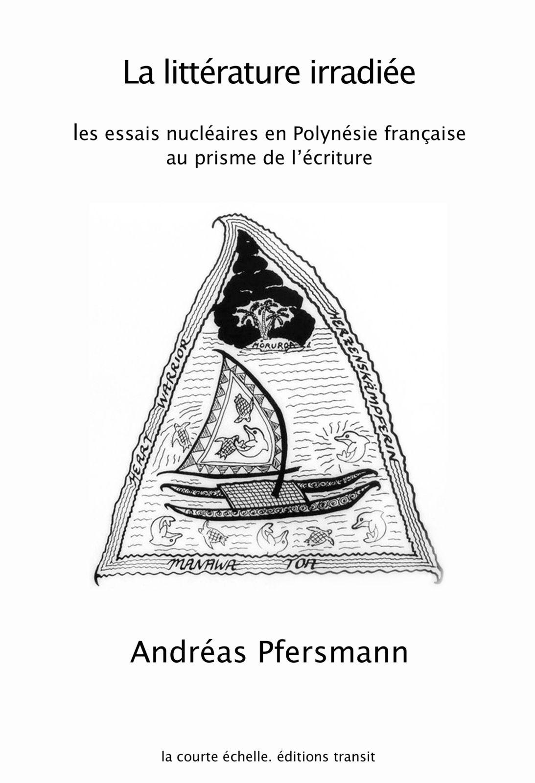 A. Pfersmann, La Littérature irradiée. Les essais nuclaires en Polynésie française au prisme de l'écriture