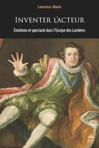 Présentation par L. Marie de son nouveau livre : Inventer l'acteur. Émotions et spectacle dans l'Europe des Lumières (en ligne)