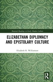 E. R. Williamson. Elizabethan Diplomacy and Epistolary Culture