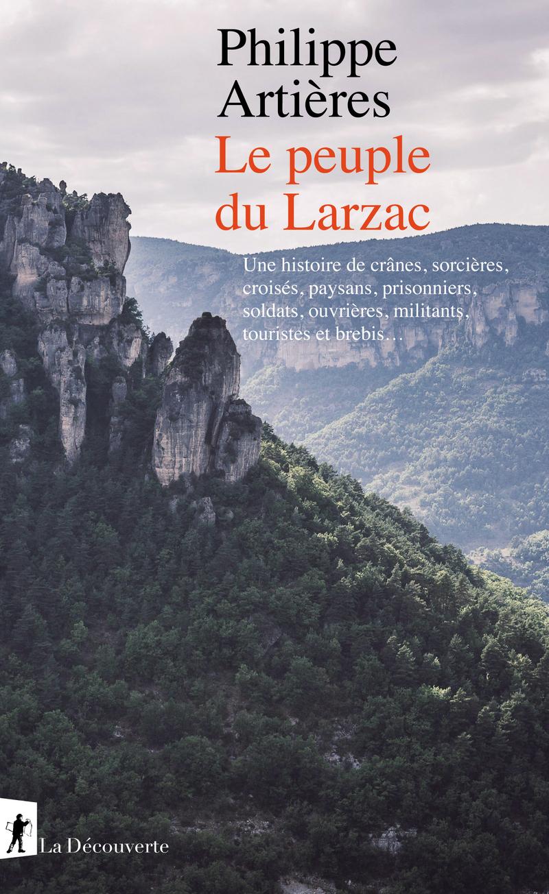 P. Artières, Le peuple du Larzac. Une histoire de crânes, sorcières, croisés, paysans, prisonniers, soldats, ouvrières, militants, touristes et brebis…